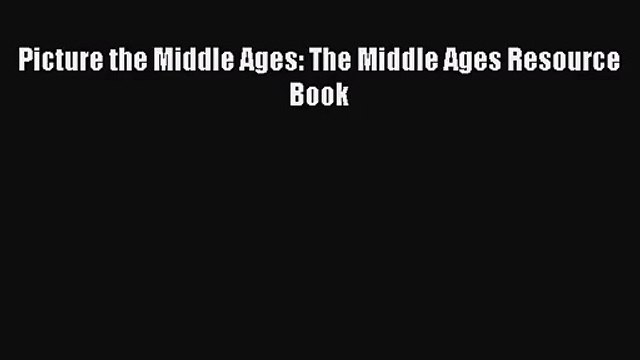[PDF Download] Picture the Middle Ages: The Middle Ages Resource Book [Download] Online