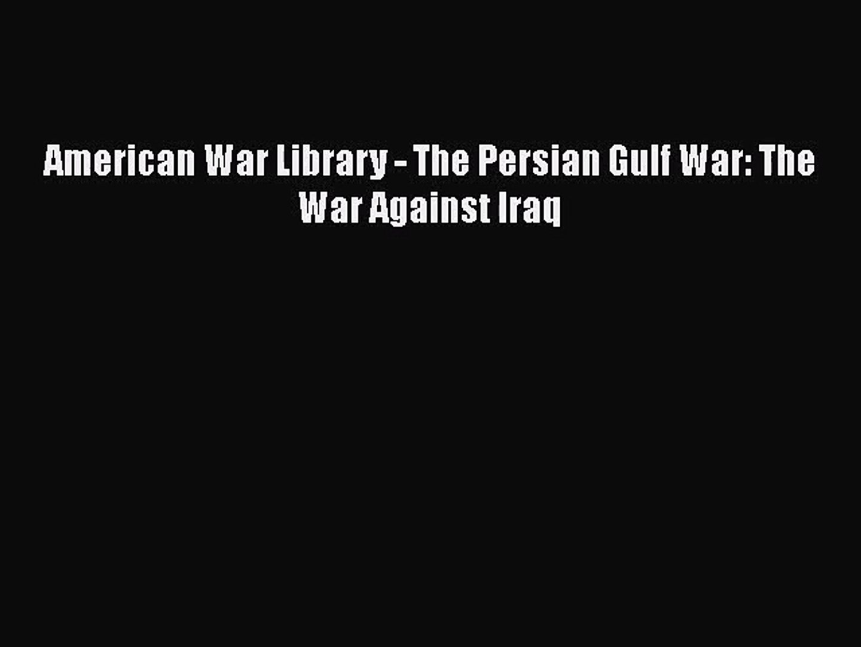 [PDF Download] American War Library - The Persian Gulf War: The War Against Iraq [Read] Full