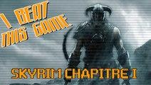 I Beat This Game - Skyrim Chapitre 1 par Achebé