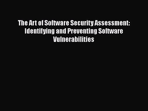 [PDF Download] The Art of Software Security Assessment: Identifying and Preventing Software