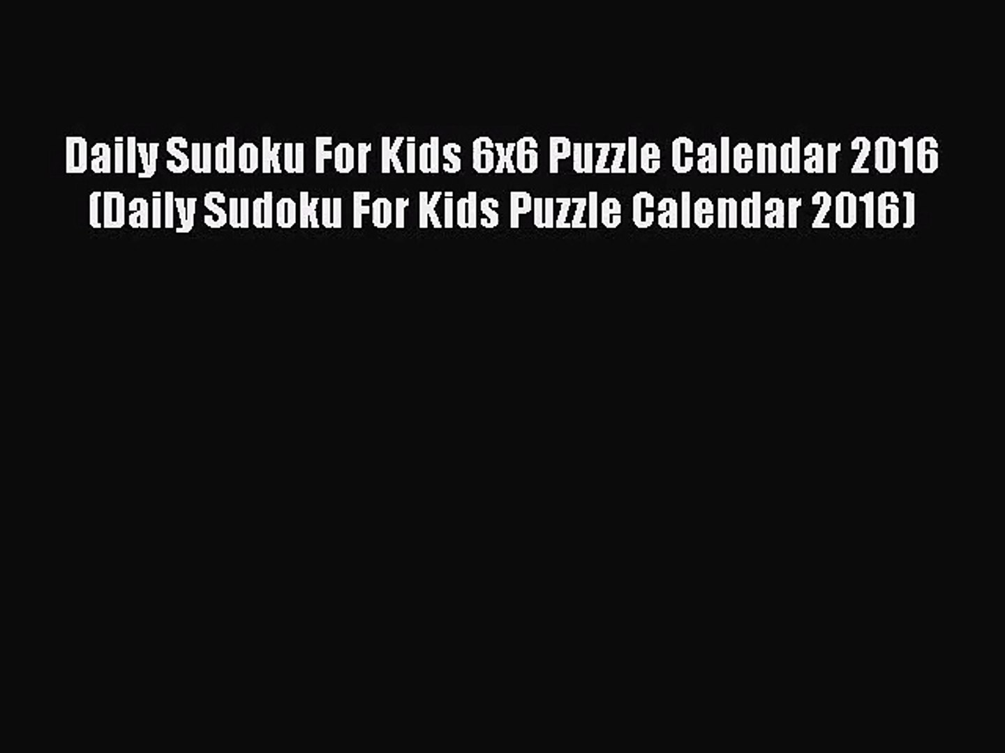 PDF Download - Daily Sudoku For Kids 6x6 Puzzle Calendar 2016 (Daily Sudoku  For Kids Puzzle