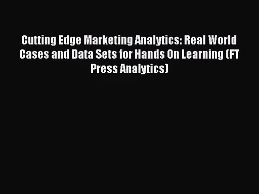 [PDF Download] Cutting Edge Marketing Analytics: Real World Cases and Data Sets for Hands On