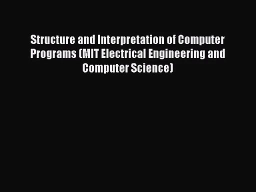 [PDF Download] Structure and Interpretation of Computer Programs (MIT Electrical Engineering