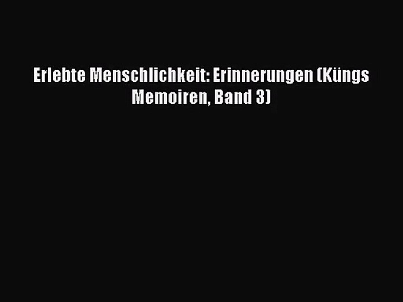 Erlebte Menschlichkeit: Erinnerungen (Küngs Memoiren 3) (German Edition)