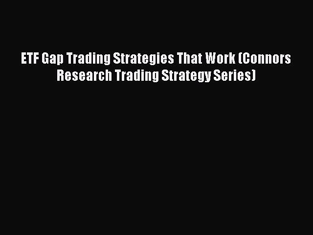 Read ETF Gap Trading Strategies That Work (Connors Research Trading Strategy Series) Ebook