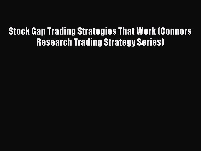 Download Stock Gap Trading Strategies That Work (Connors Research Trading Strategy Series)