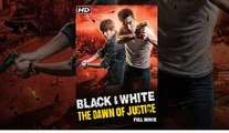 Black & White : The Dawn of Justice (2015) - New Full Length Hollywood Action Movie Dubbed In Hindi