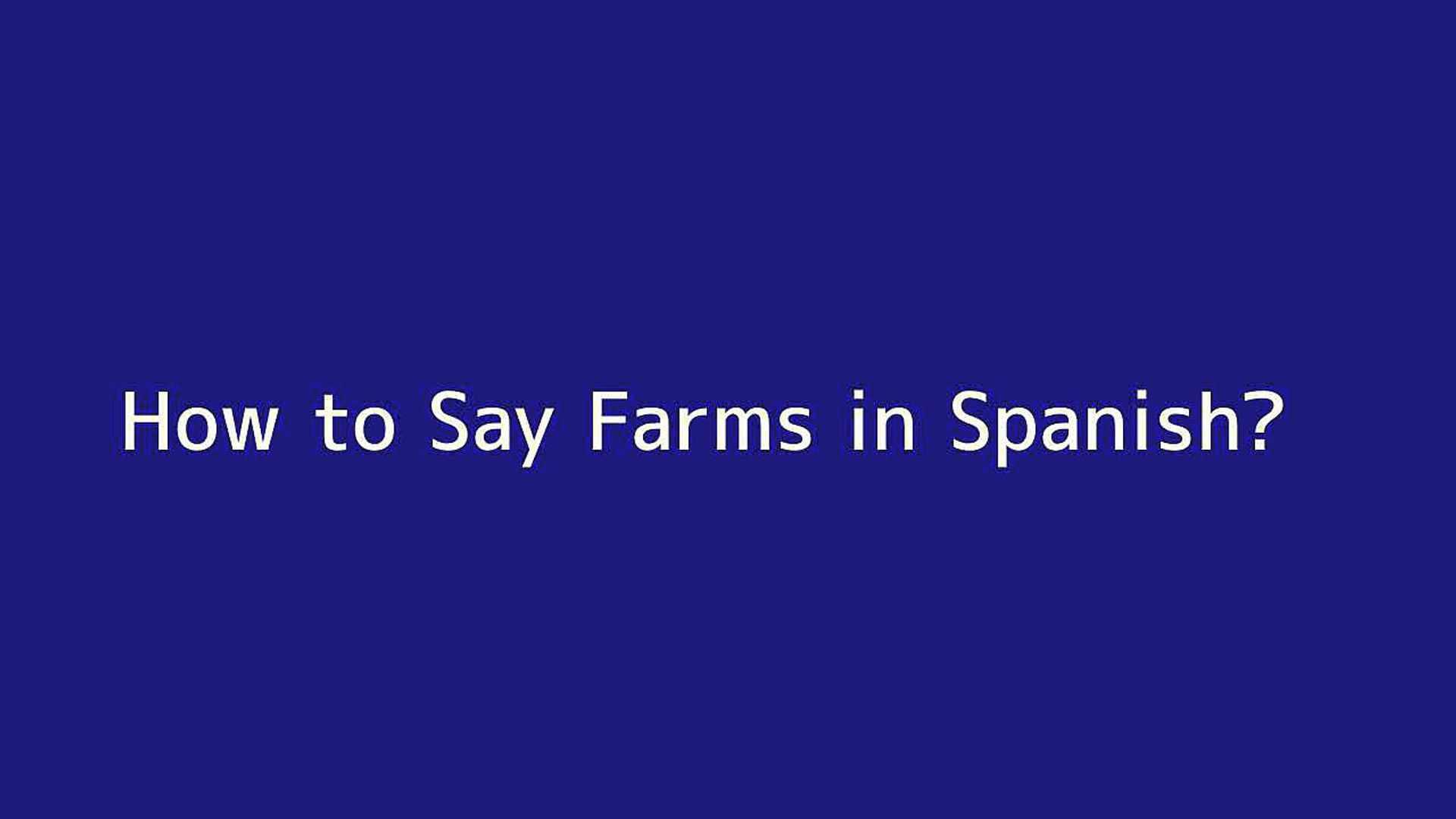 How To Say Farms In Spanish Vidéo Dailymotion