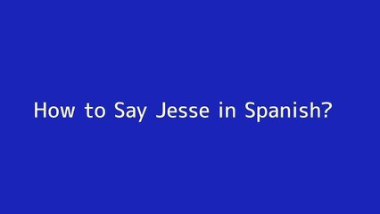How to say Jesse in Spanish