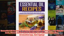 Download PDF  Essential Oil Recipes 47 Amazing Essential Oil Recipes for Weight Loss Stress Relief And FULL FREE