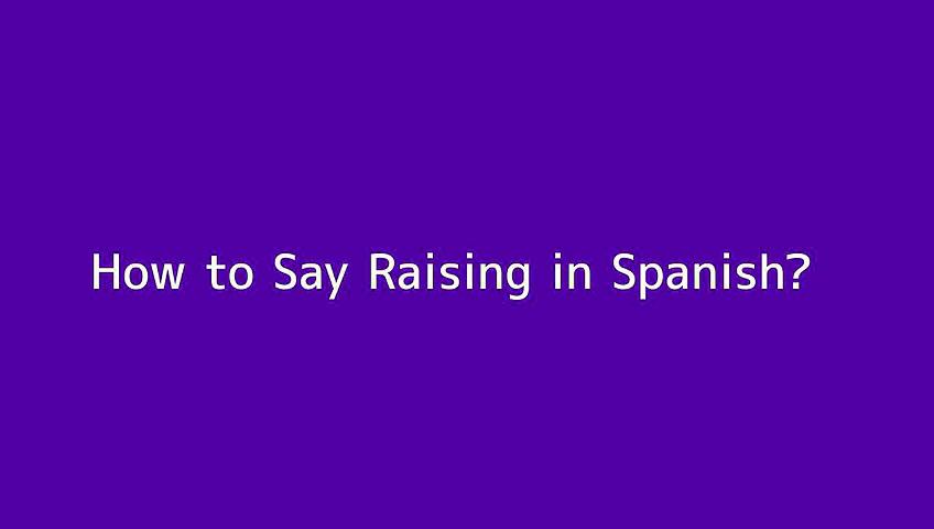 How to say Raising in Spanish