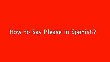 How to say Please in Spanish