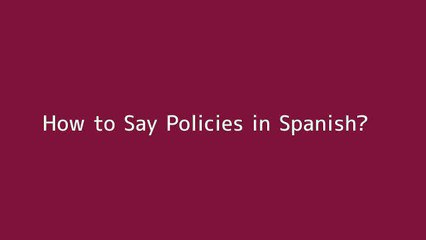 How to say Policies in Spanish