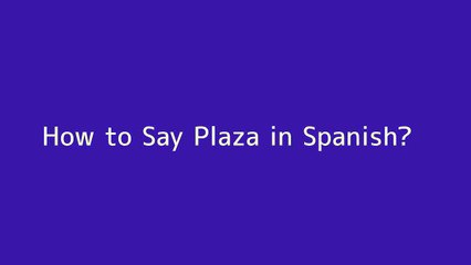 How to say Plaza in Spanish