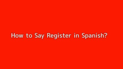 How to say Register in Spanish