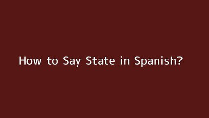 How to say State in Spanish