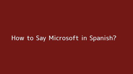 How to say Microsoft in Spanish