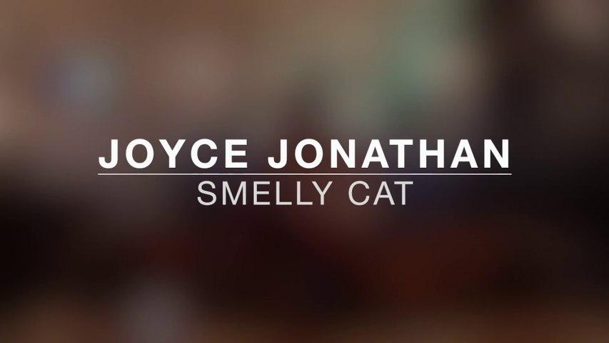 "Joyce Jonathan ""Smelly Cat"""