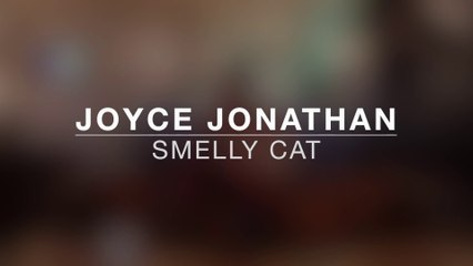 "Joyce Jonathan ""Smelly Cat"""