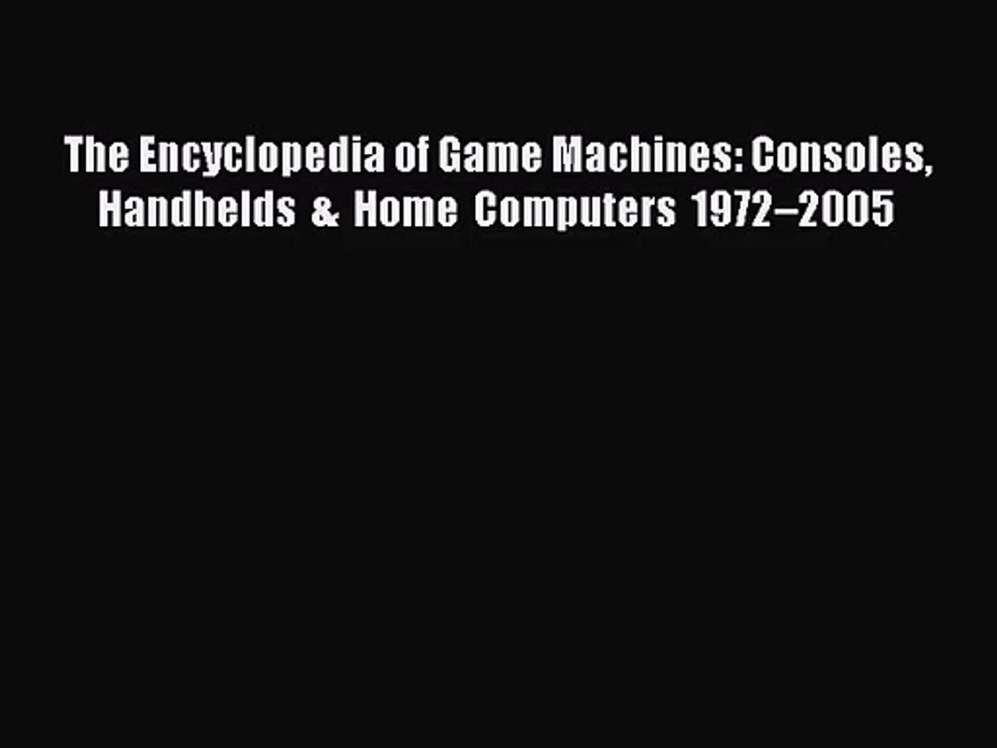 [PDF Download] The Encyclopedia of Game Machines: Consoles Handhelds & Home Computers 1972–2005