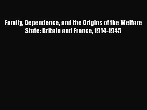 [PDF Download] Family Dependence and the Origins of the Welfare State: Britain and France 1914-1945