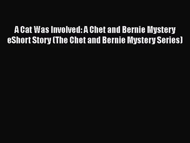 [PDF Download] A Cat Was Involved: A Chet and Bernie Mystery eShort Story (The Chet and Bernie | Godialy.com