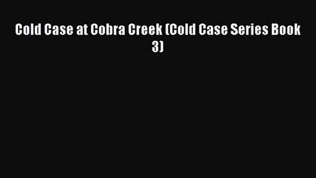[PDF Download] Cold Case at Cobra Creek (Cold Case Series Book 3) [PDF] Full Ebook
