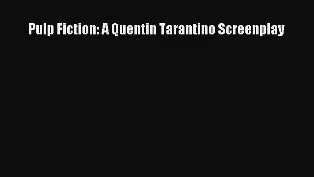 [PDF Download] Pulp Fiction: A Quentin Tarantino Screenplay [Download] Full Ebook
