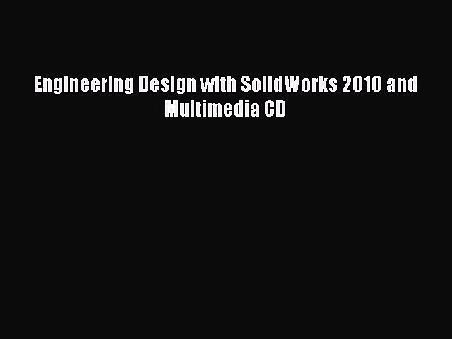 Pdf Download Engineering Design With Solidworks 2010 And Multimedia Cd Read Online Video Dailymotion