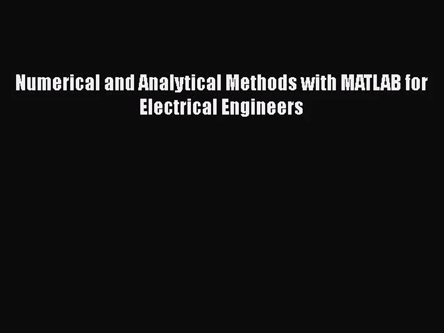 [PDF Download] Numerical and Analytical Methods with MATLAB for Electrical  Engineers [Read]