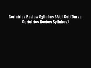 PDF Download Geriatrics Review Syllabus 3 Vol. Set (Durso Geriatrics Review Syllabus) Read
