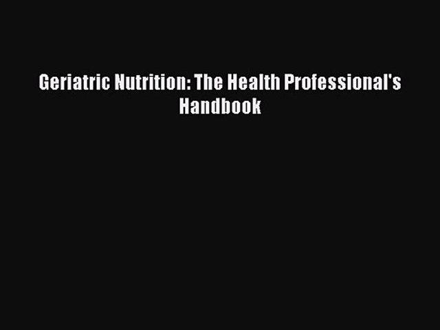 PDF Download Geriatric Nutrition: The Health Professional's Handbook PDF Online