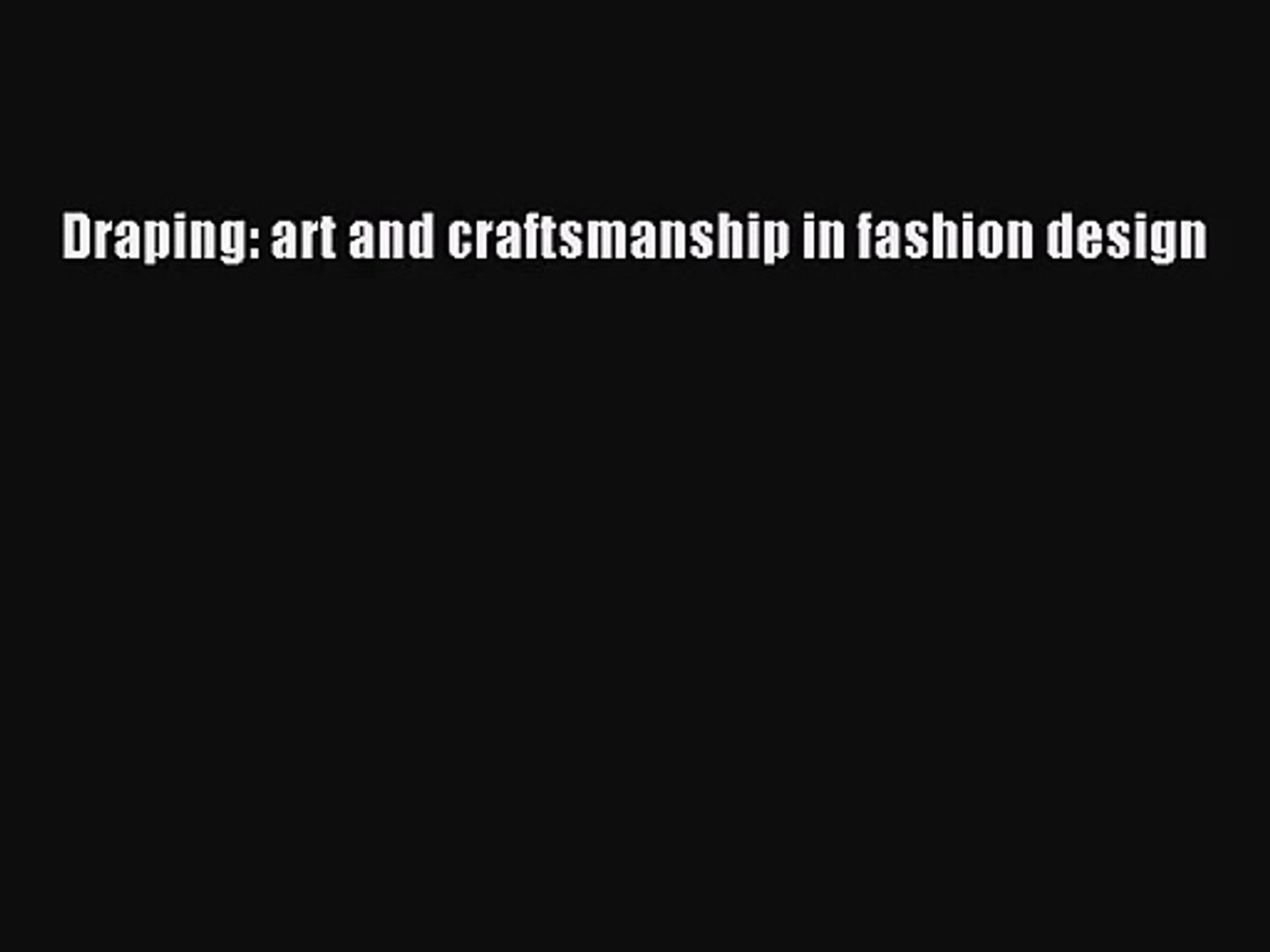 Pdf Download Draping Art And Craftsmanship In Fashion Design Pdf Full Ebook Video Dailymotion