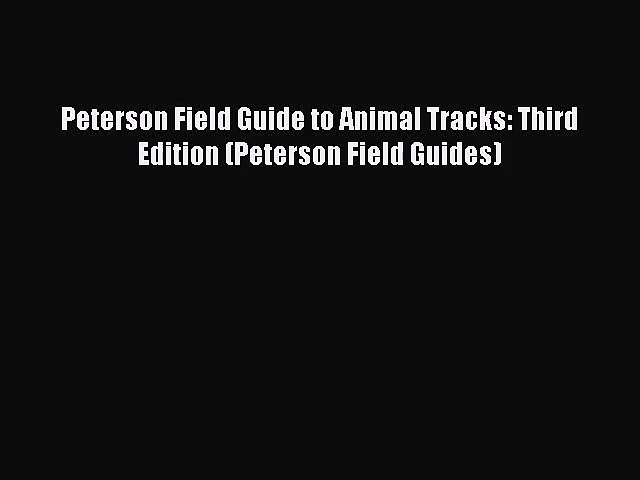 [PDF Download] Peterson Field Guide to Animal Tracks: Third Edition (Peterson Field Guides)