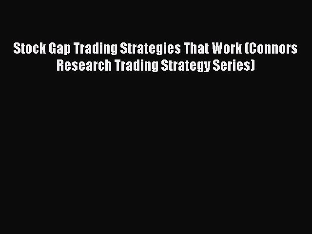 [PDF Download] Stock Gap Trading Strategies That Work (Connors Research Trading Strategy Series)