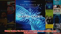 Download PDF  Water Codes The Science of Health Consciousness and Enlightenment FULL FREE