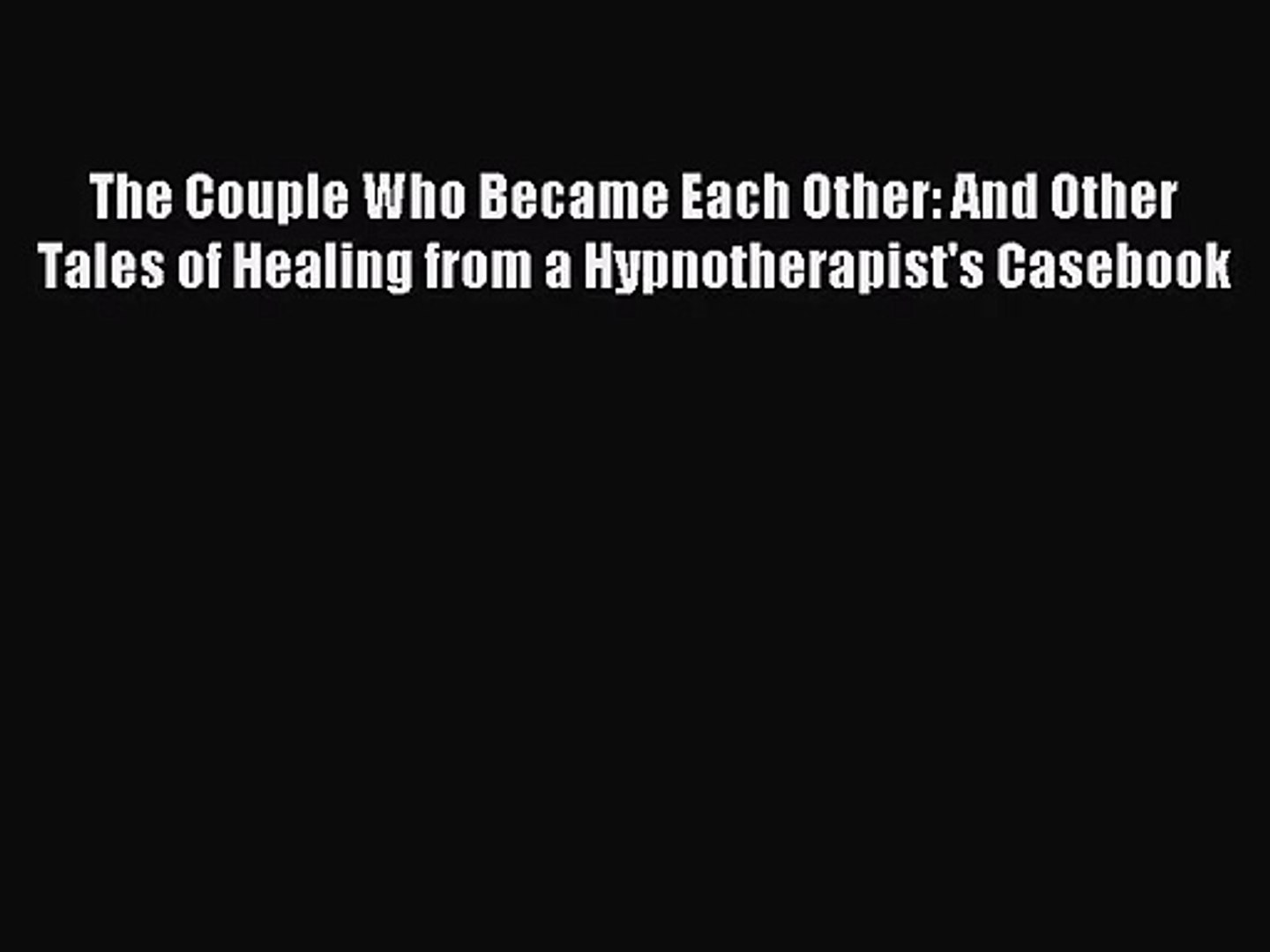 [PDF Download] The Couple Who Became Each Other: And Other Tales of Healing from a Hypnotherapist&#0