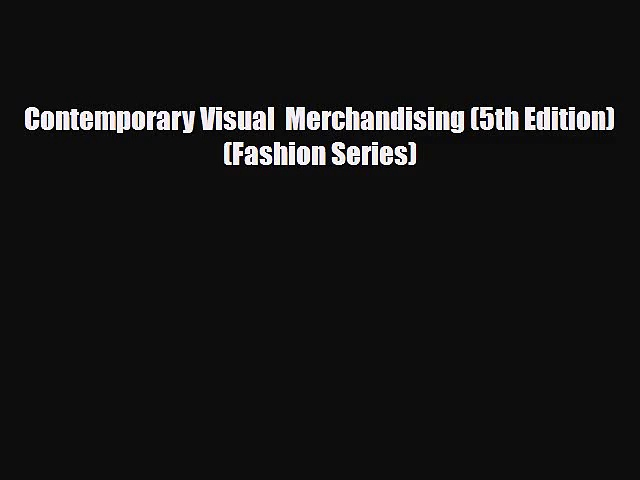 [PDF Download] Contemporary Visual  Merchandising (5th Edition) (Fashion Series) [Read] Full