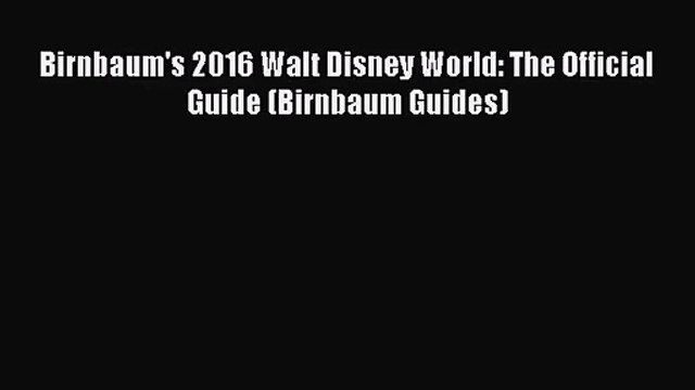 [PDF Download] Birnbaum's 2016 Walt Disney World: The Official Guide (Birnbaum Guides) [Download]