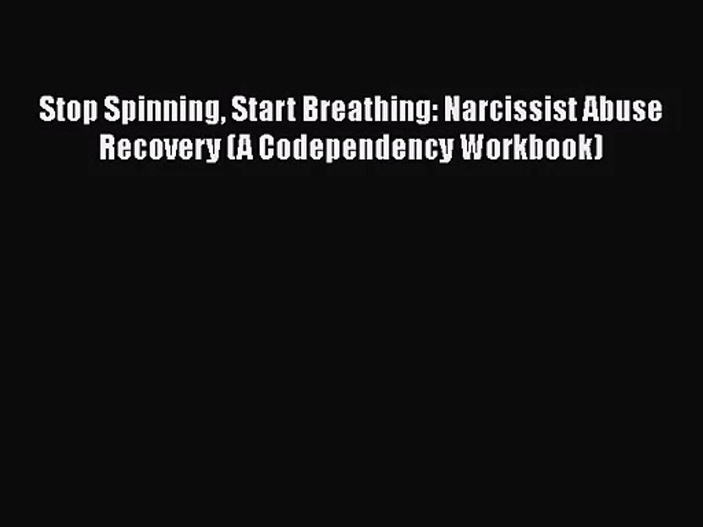 [PDF Download] Stop Spinning Start Breathing: Narcissist Abuse Recovery (A  Codependency Workbook)