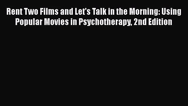 [PDF Download] Rent Two Films and Let's Talk in the Morning: Using Popular Movies in Psychotherapy