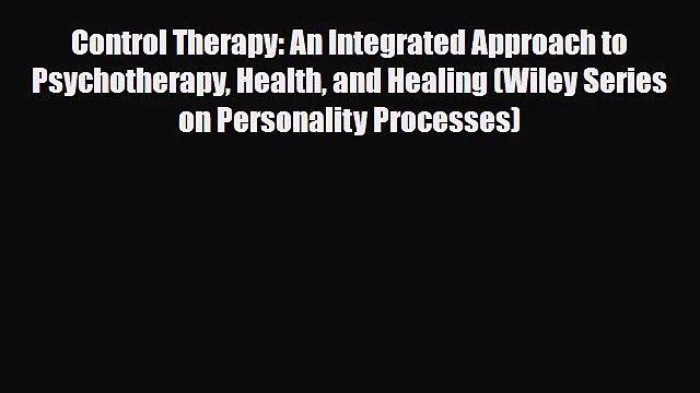 [PDF Download] Control Therapy: An Integrated Approach to Psychotherapy Health and Healing
