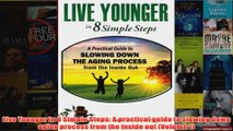 Download PDF  Live Younger in 8 Simple Steps A practical guide to slowing down aging process from the FULL FREE
