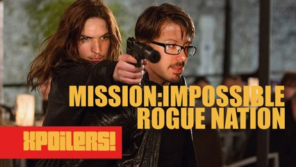 Mission: Impossible Rogue Nation - XPOILERS!