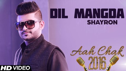 Shayron - Dil Mangda _ Full Video _ Aah Chak 2016