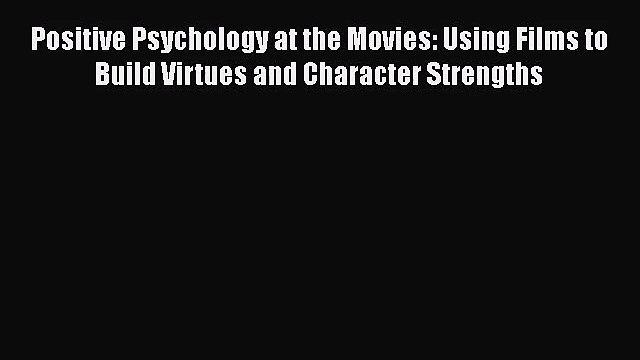 [PDF Download] Positive Psychology at the Movies: Using Films to Build Virtues and Character