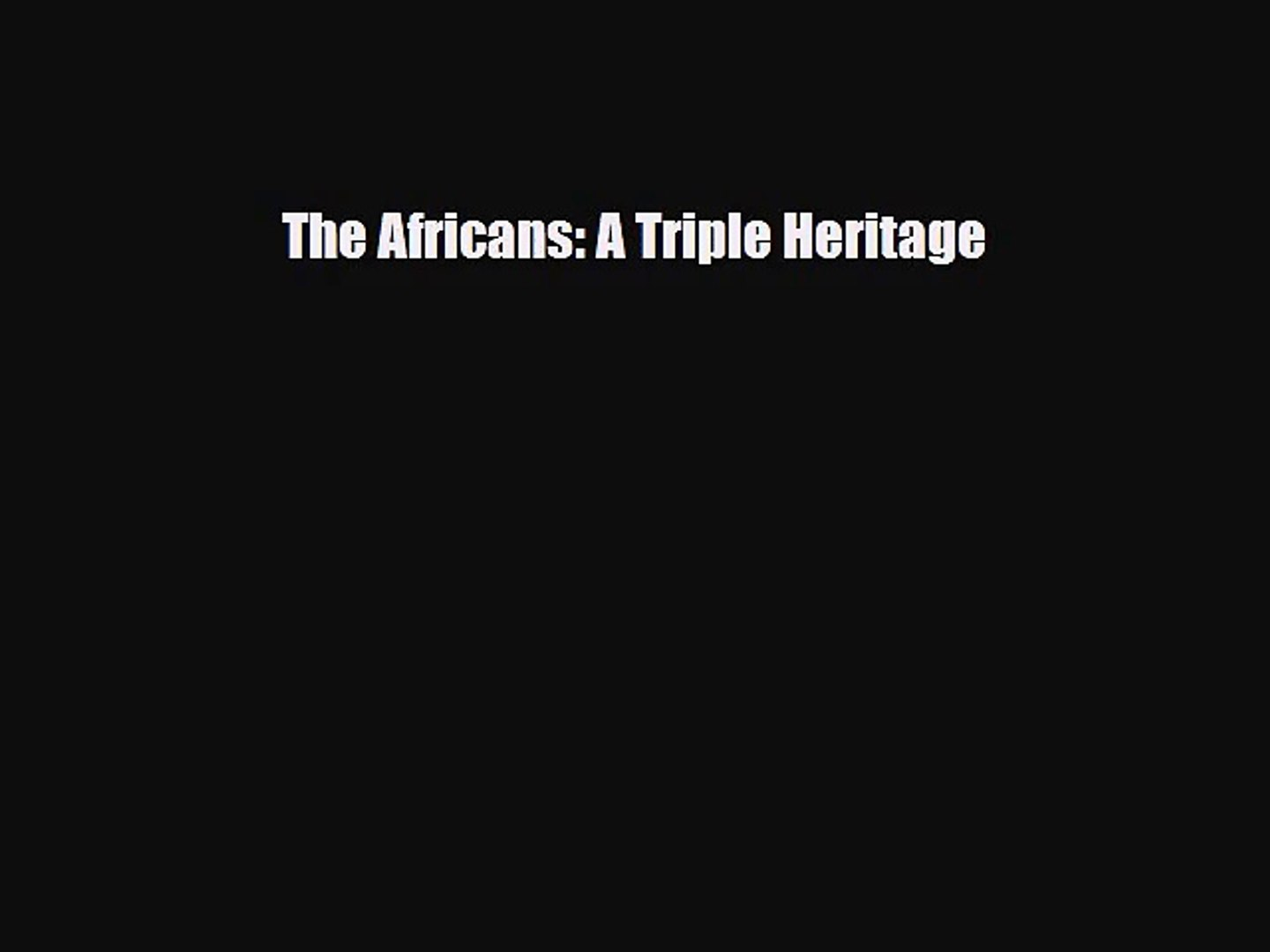 [PDF Download] The Africans: A Triple Heritage [Download] Online