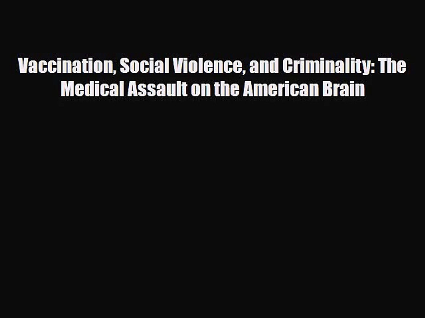 PDF Download Vaccination Social Violence and Criminality: The Medical Assault on the American