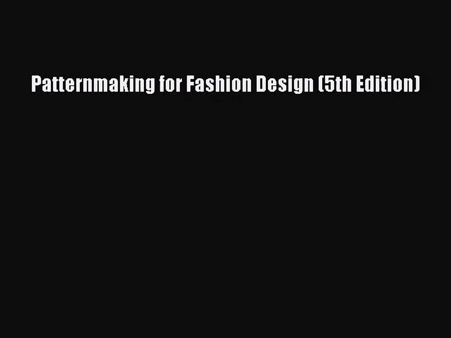 Pdf Download Patternmaking For Fashion Design 5th Edition Pdf Full Ebook Video Dailymotion