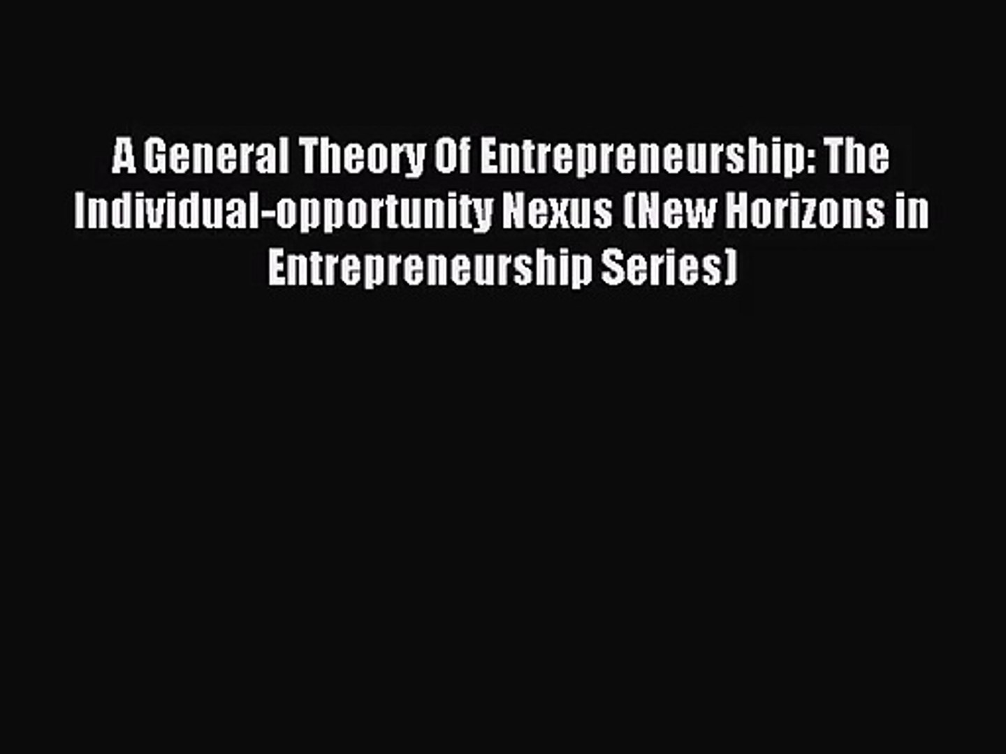 The Individual-opportunity Nexus A General Theory Of Entrepreneurship